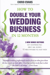 How To Double Your Wedding Business in 12 Months The Roadmap To Success For Wedding Professionals by Chris Evans