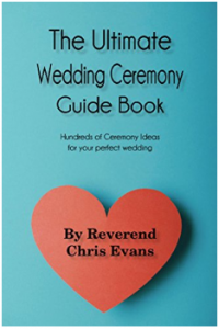 The Ultimate Wedding Ceremony Guide Book Hundreds of Ceremony Ideas for your perfect wedding by Chris Evans