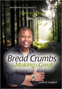 Bread Crumbs to Making it Great (Volume 2): Lessons to living your best life everyday